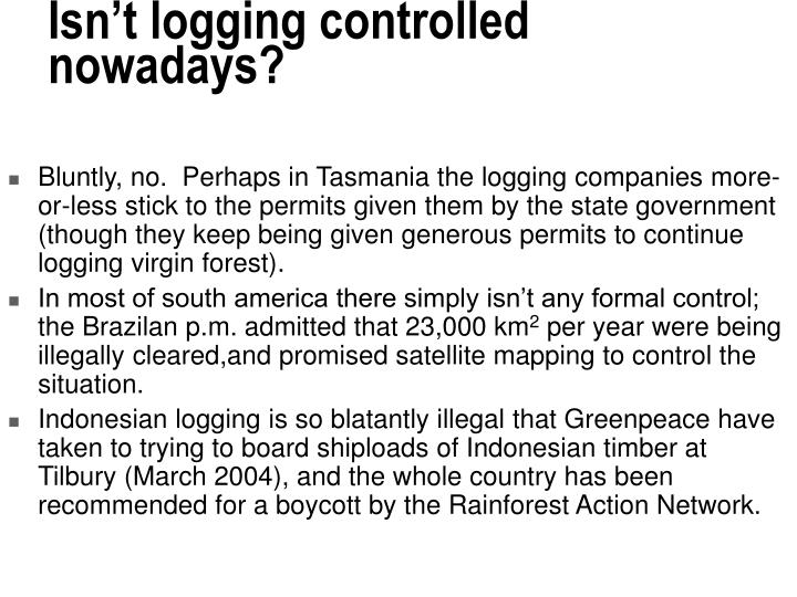 Isn't logging controlled nowadays?