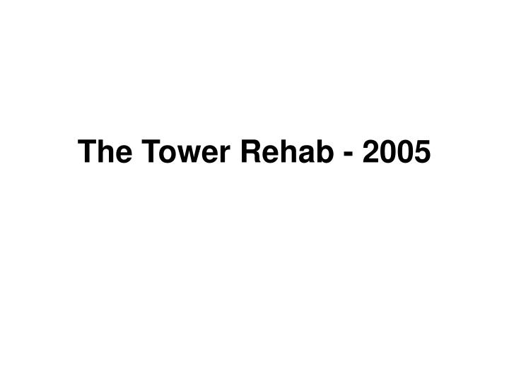 The Tower Rehab - 2005