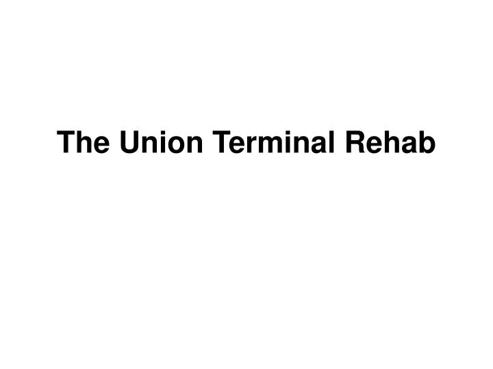 The Union Terminal Rehab