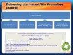 delivering the instant win promotion cont d