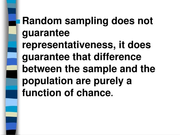 Random sampling does not guarantee representativeness, it does guarantee that difference between the sample and the population are purely a function of chance