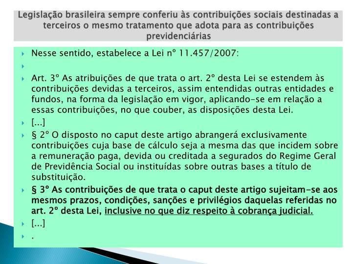 Legislação brasileira sempre conferiu às contribuições sociais destinadas a terceiros o mesmo tratamento que adota para as contribuições previdenciárias