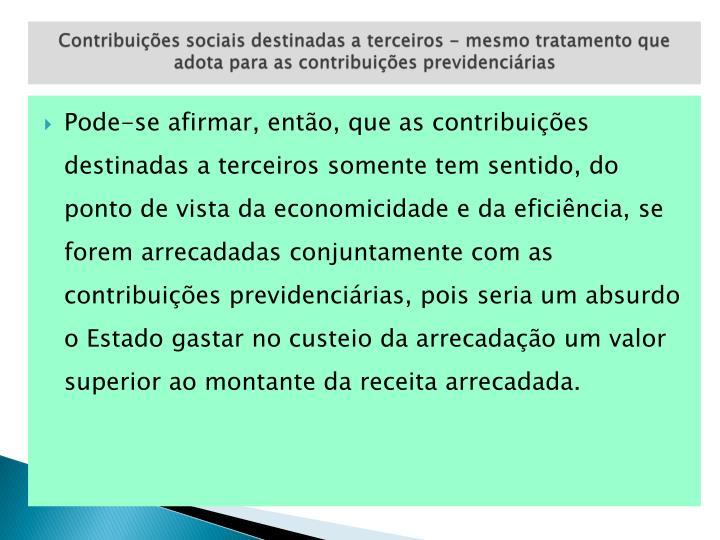 Contribuições sociais destinadas a terceiros - mesmo tratamento que adota para as contribuições previdenciárias