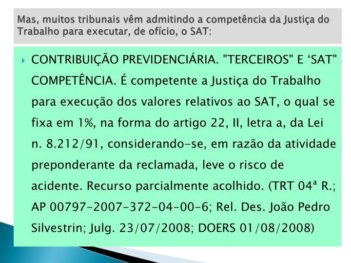 Mas, muitos tribunais vêm admitindo a competência da Justiça do Trabalho para executar, de ofício, o SAT: