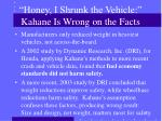 honey i shrunk the vehicle kahane is wrong on the facts