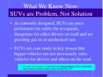 what we know now suvs are problem not solution