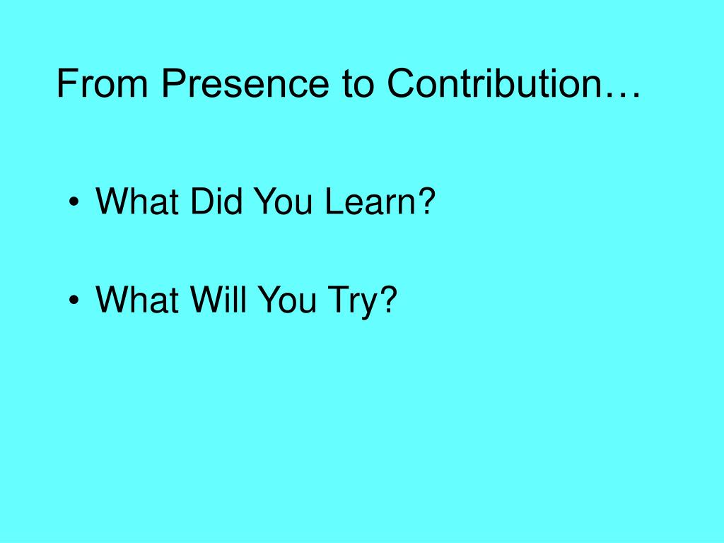 From Presence to Contribution…