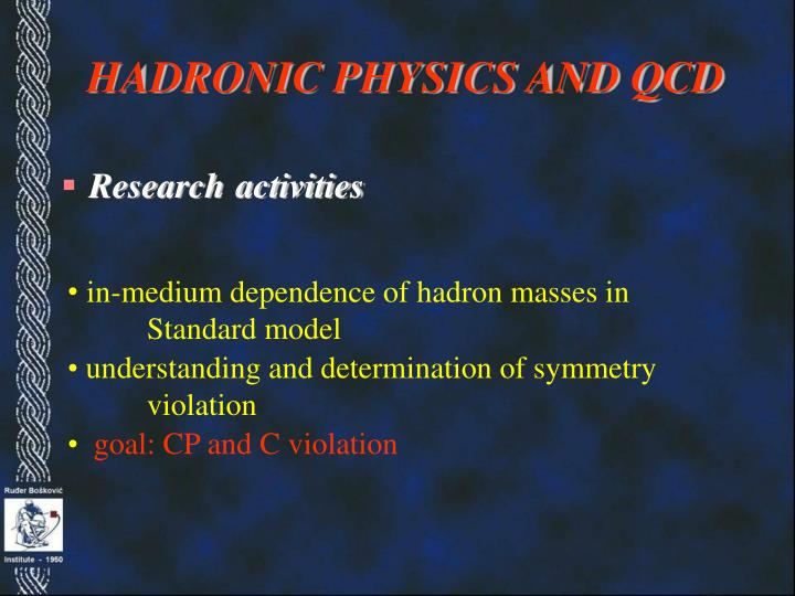 HADRONIC PHYSICS AND QCD