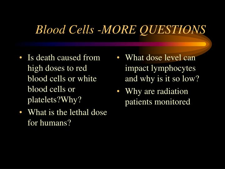 Is death caused from high doses to red blood cells or white blood cells or platelets?Why?