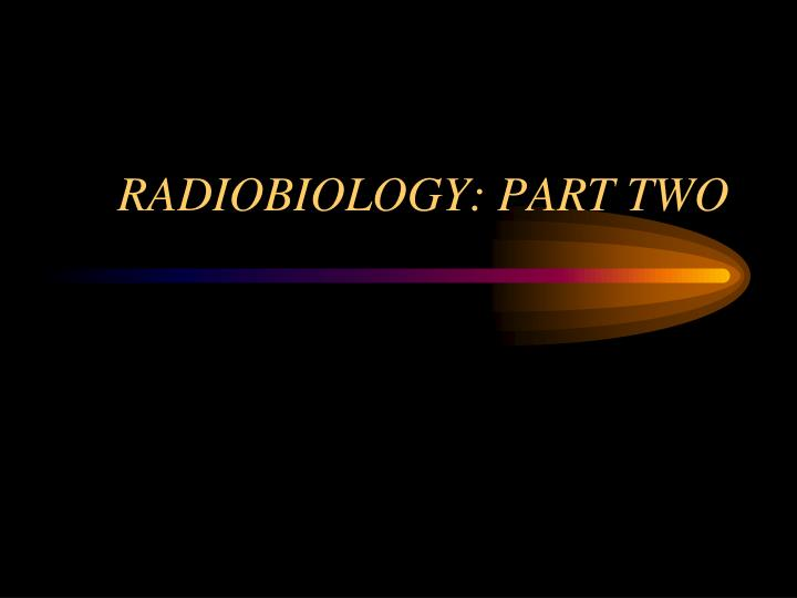 Radiobiology part two