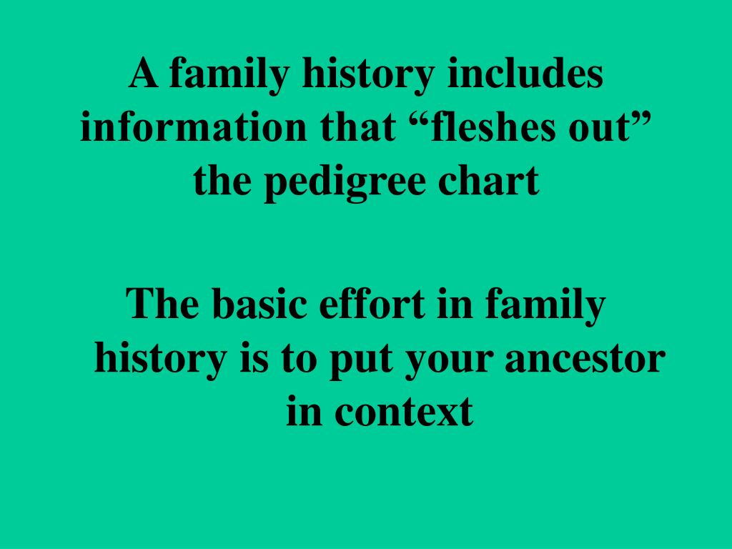 "A family history includes information that ""fleshes out"" the pedigree chart"