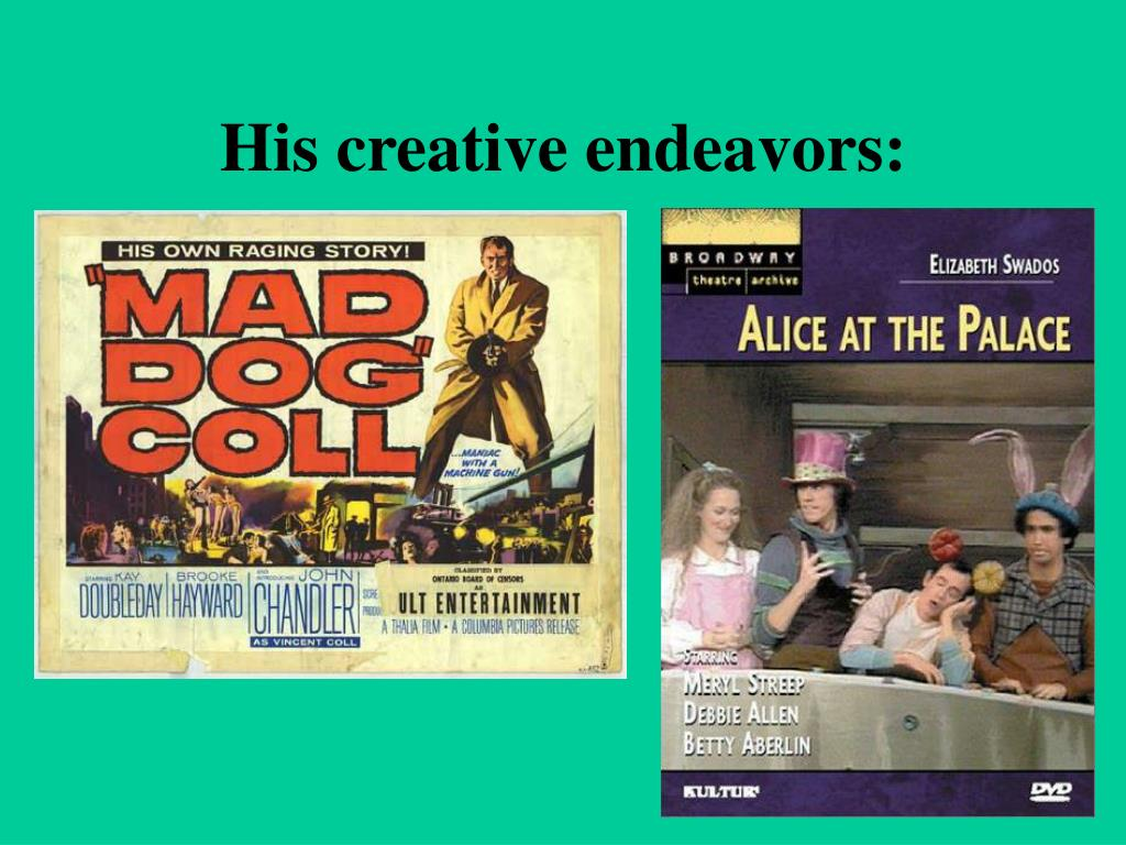 His creative endeavors: