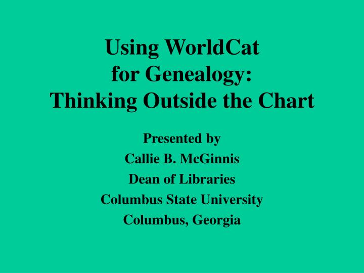 Using worldcat for genealogy thinking outside the chart