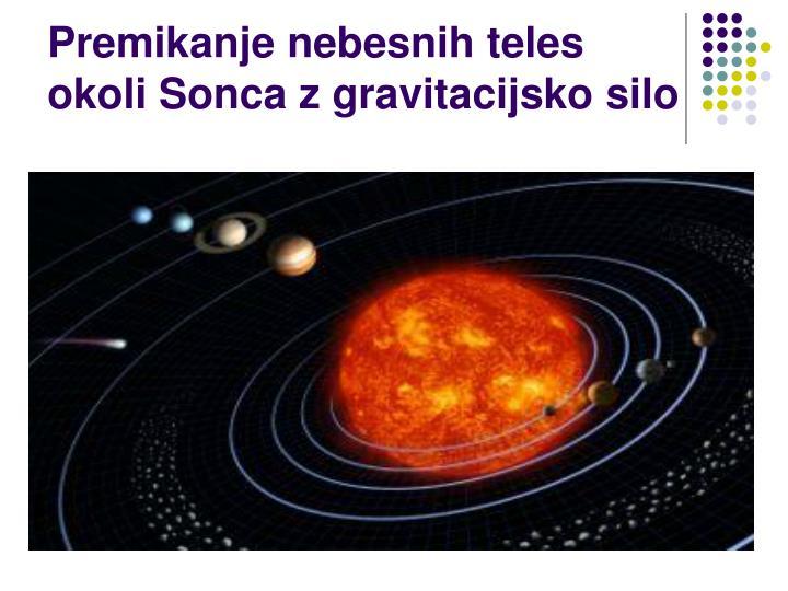 Premikanje nebesnih teles okoli Sonca z gravitacijsko silo