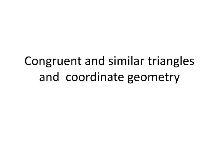 Congruent and similar triangles and  coordinate geometry
