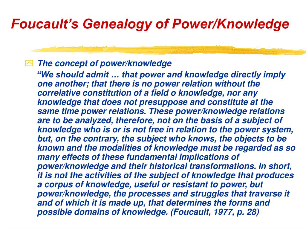 Foucault's Genealogy of Power/Knowledge