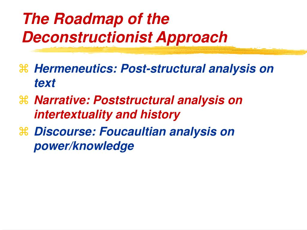 The Roadmap of the Deconstructionist Approach