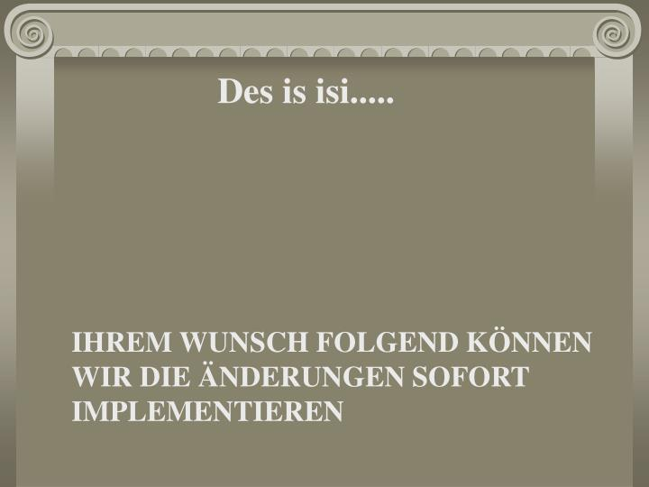Des is isi.....