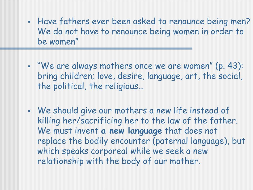 """Have fathers ever been asked to renounce being men? We do not have to renounce being women in order to be women"""""""