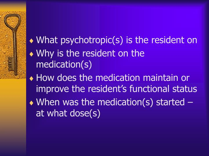 What psychotropic(s) is the resident on