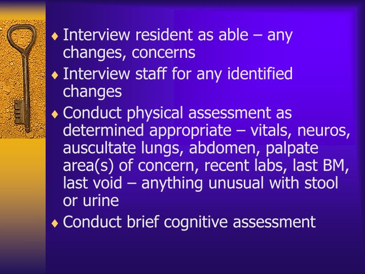 Interview resident as able – any changes, concerns