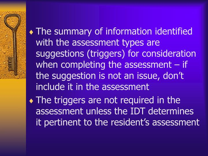 The summary of information identified with the assessment types are suggestions (triggers) for consideration when completing the assessment – if the suggestion is not an issue, don't include it in the assessment