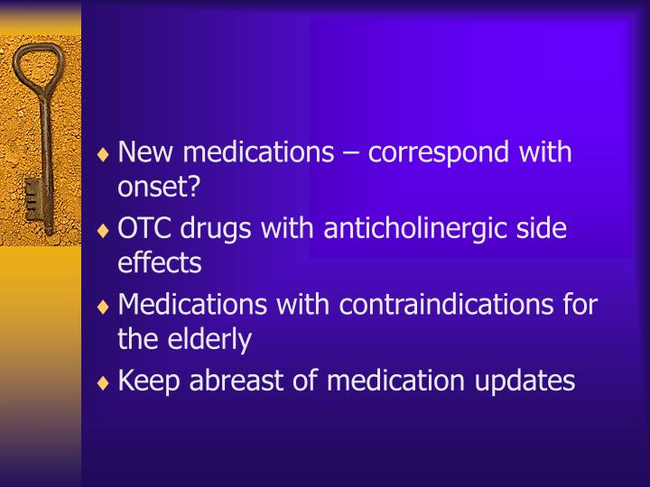 New medications – correspond with onset?