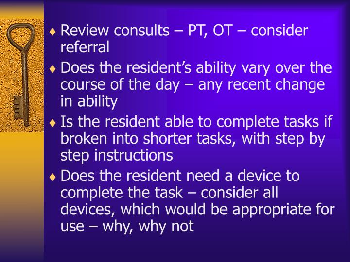 Review consults – PT, OT – consider referral