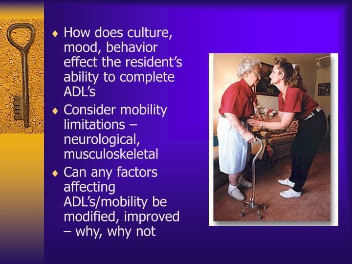 How does culture, mood, behavior effect the resident's ability to complete ADL's