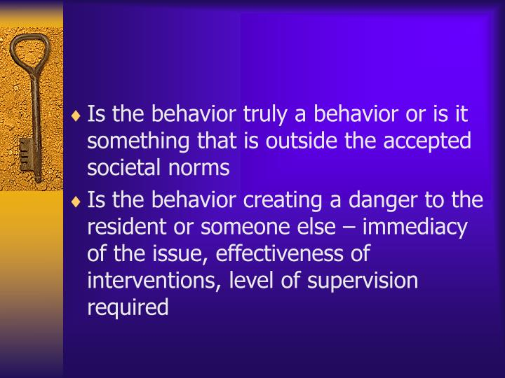 Is the behavior truly a behavior or is it something that is outside the accepted societal norms