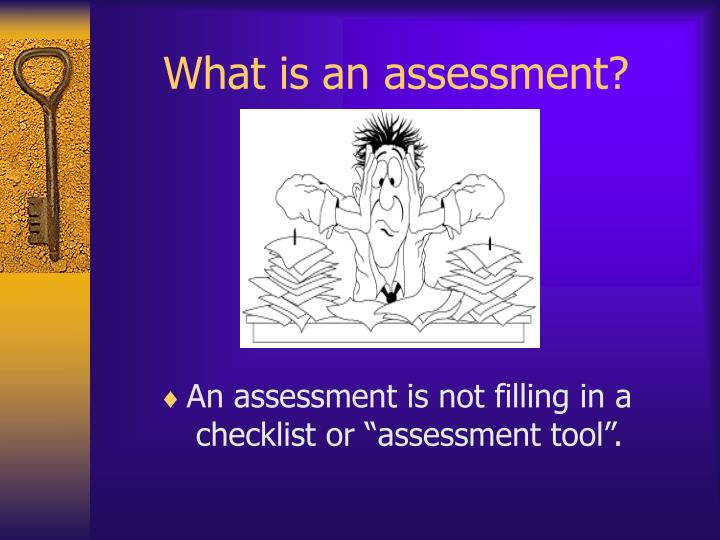 What is an assessment?