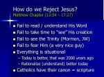 how do we reject jesus matthew chapter 13 54 17 27