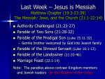 last week jesus is messiah matthew chapter 19 3 23 39 the messiah jews and the church 21 1 22 14