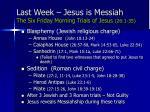 last week jesus is messiah the six friday morning trials of jesus 26 1 35