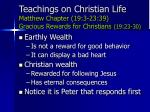 teachings on christian life matthew chapter 19 3 23 39 gracious rewards for christians 19 23 30