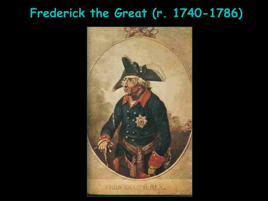 Frederick the Great (r. 1740-1786)