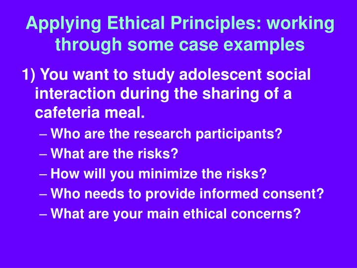 Applying Ethical Principles: working through some case examples