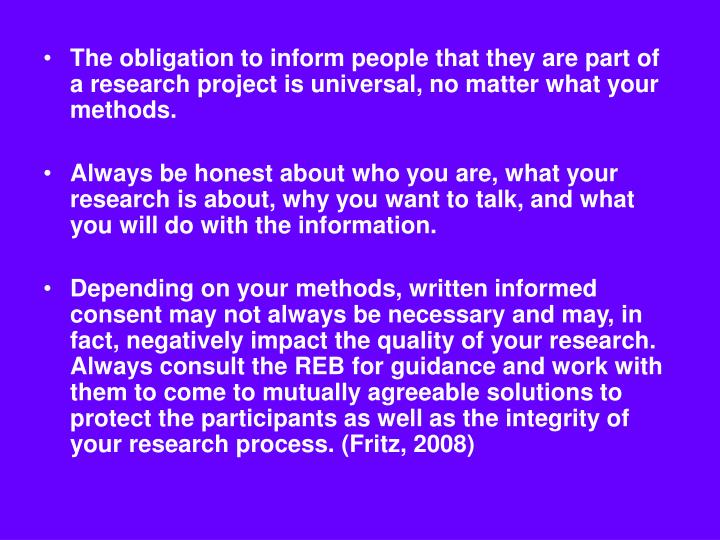 The obligation to inform people that they are part of a research project is universal, no matter what your methods.
