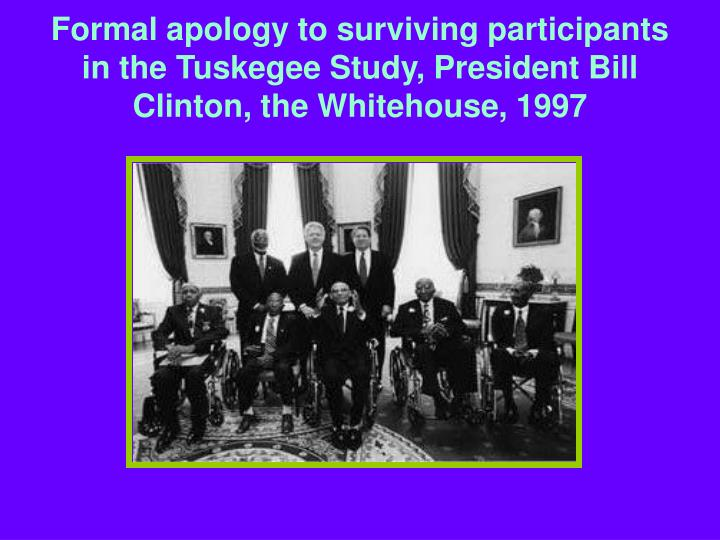 Formal apology to surviving participants in the Tuskegee Study, President Bill Clinton, the Whitehouse, 1997