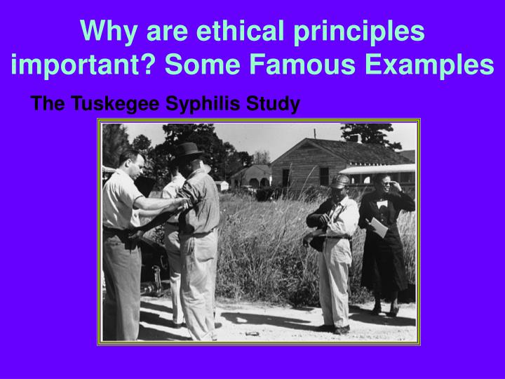 Why are ethical principles important? Some Famous Examples