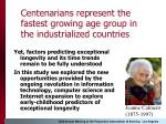centenarians represent the fastest growing age group in the industrialized countries
