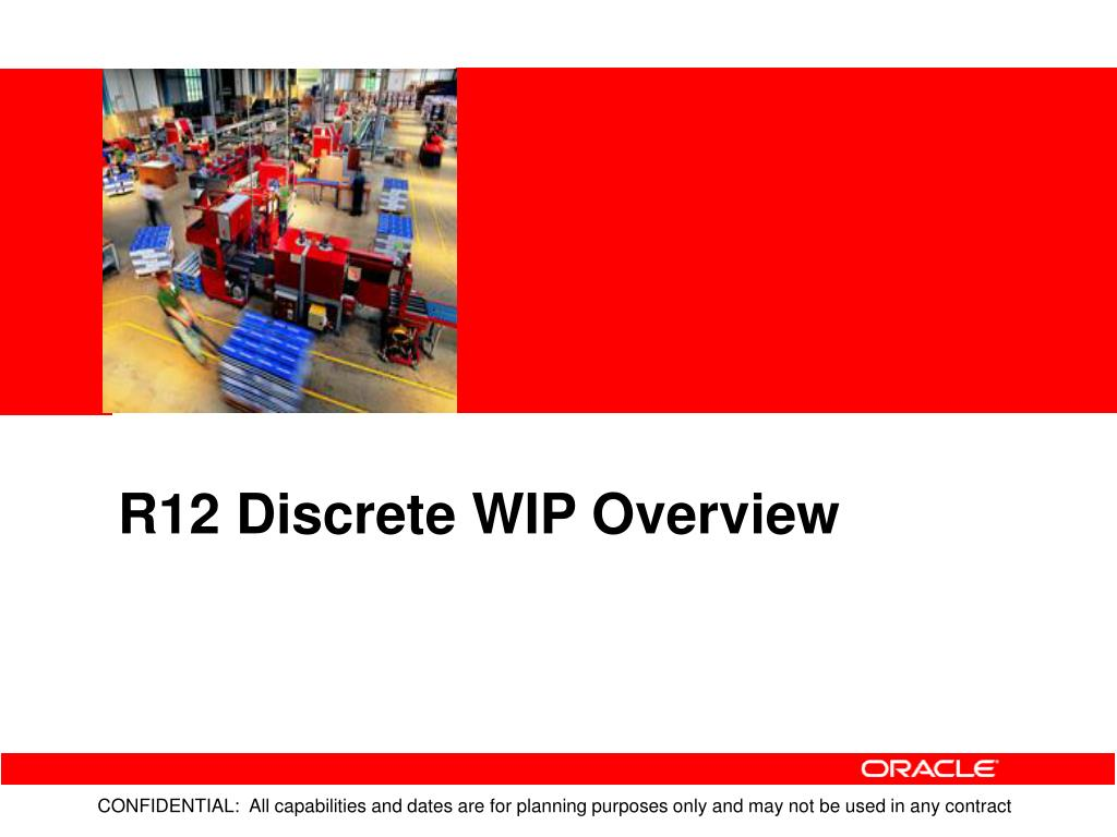R12 Discrete WIP Overview