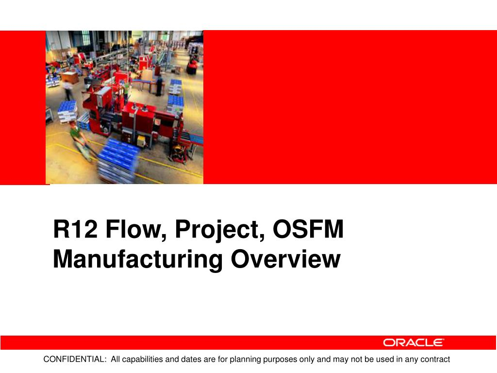 R12 Flow, Project, OSFM Manufacturing Overview