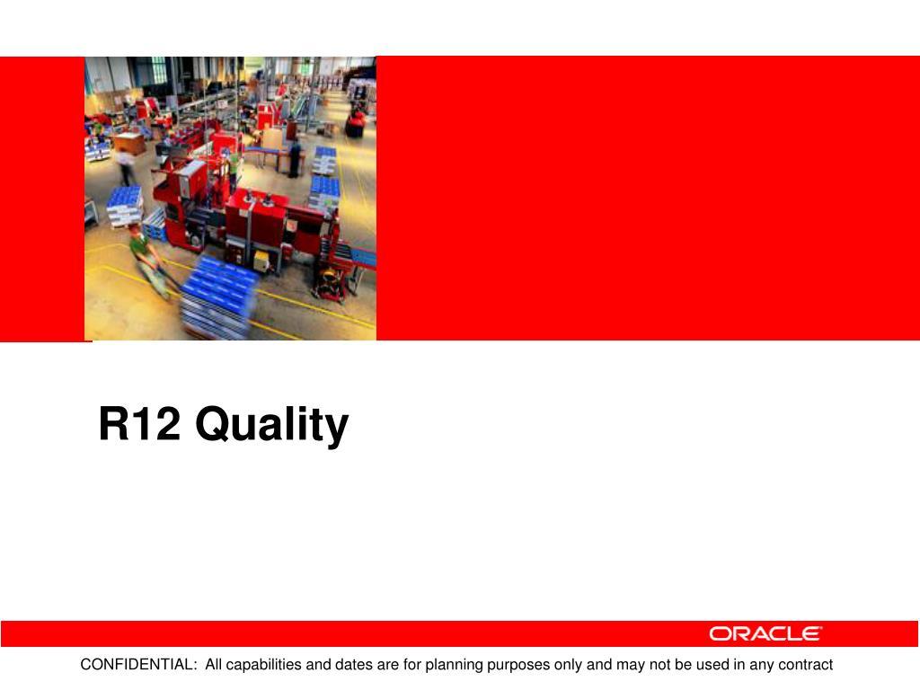 R12 Quality