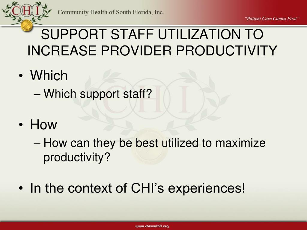 SUPPORT STAFF UTILIZATION TO INCREASE PROVIDER PRODUCTIVITY