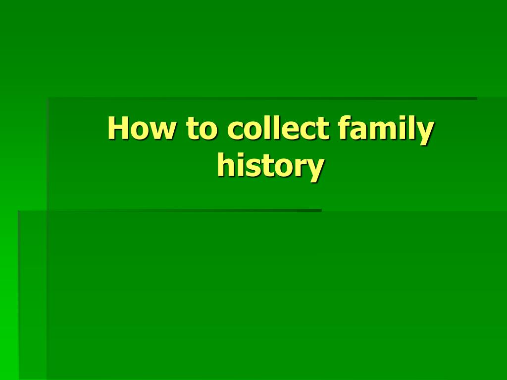 How to collect family history