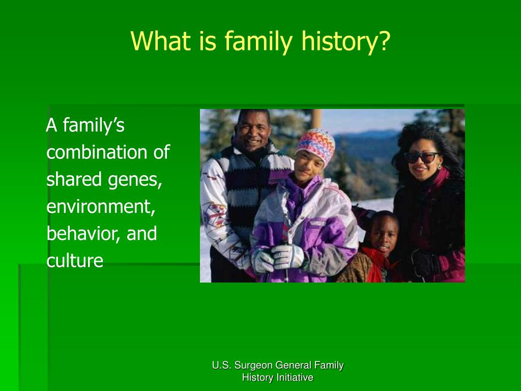 What is family history?