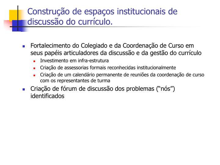 Construção de espaços institucionais de discussão do currículo.
