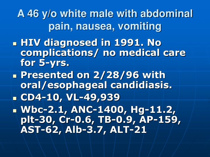 A 46 y/o white male with abdominal pain, nausea, vomiting