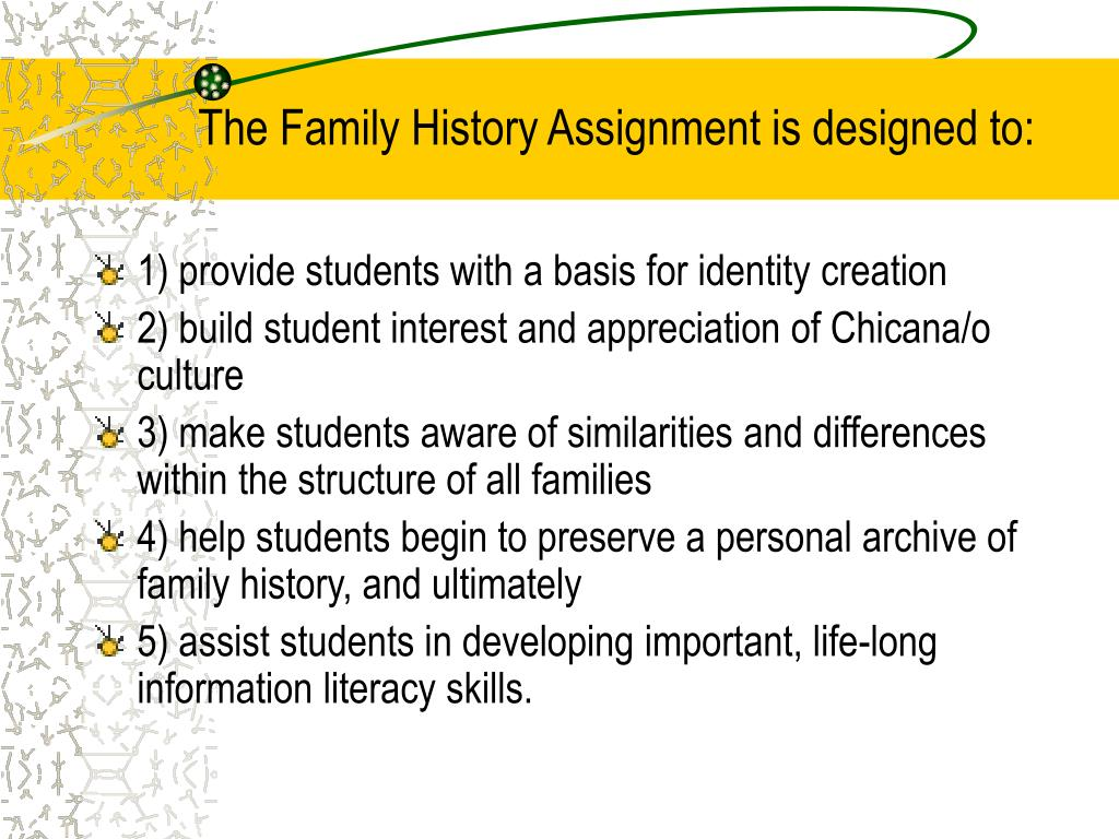 The Family History Assignment is designed to: